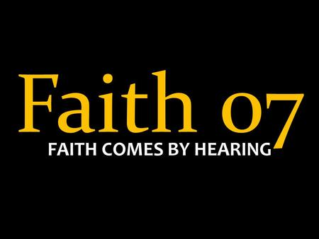 Faith 07 FAITH COMES BY HEARING.