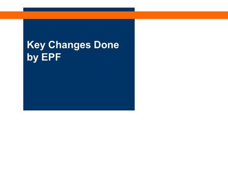 Key Changes Done by EPF. HR Pen/C&B/Mar 08 Page : 2 Summary of Key Changes IMPLEMENTATION DATECHANGES 1 January 2007A. Restructuring of Members Accounts.