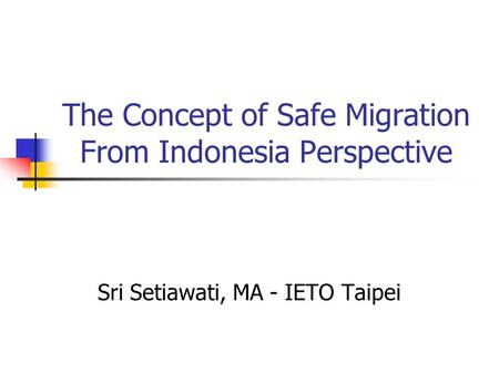 The Concept of Safe Migration From Indonesia Perspective Sri Setiawati, MA - IETO Taipei.