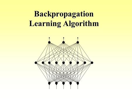 Backpropagation Learning Algorithm. The backpropagation algorithm was used to train the multi layer perception MLP MLP used to describe any general Feedforward.