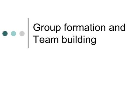 Group formation and Team building