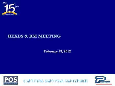 Company Confidential HEADS & BM MEETING February 13, 2012.