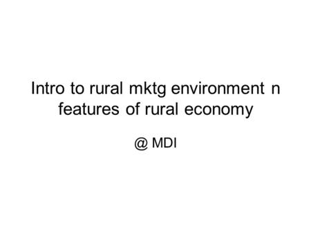 Intro to rural mktg environment n features of rural MDI.