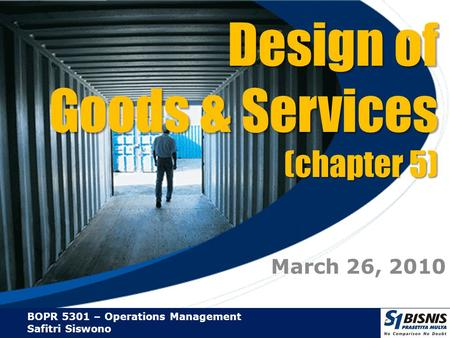 BOPR 5301 – Operations Management Safitri Siswono Design of Goods & Services (chapter 5) March 26, 2010.