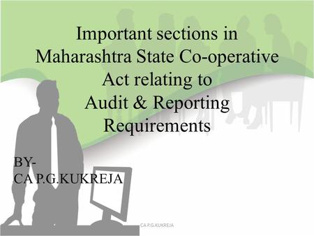 Important sections in Maharashtra State Co-operative Act relating to Audit & Reporting Requirements BY- CA P.G.KUKREJA.
