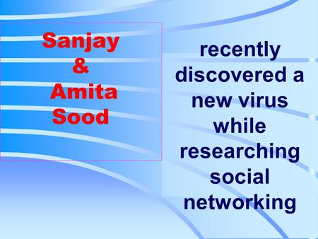 Recently discovered a new virus while researching social networking Sanjay & Amita Sood.