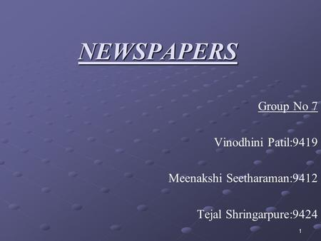 1 Group No 7 Vinodhini Patil:9419 Meenakshi Seetharaman:9412 Tejal Shringarpure:9424 NEWSPAPERS.