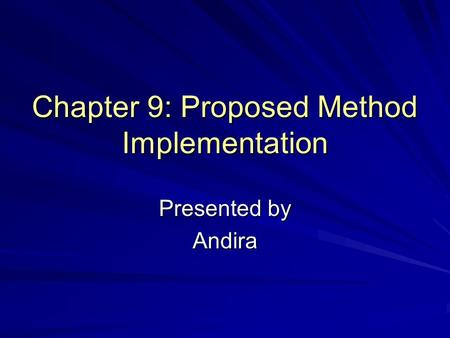 Chapter 9: Proposed Method Implementation Presented by Andira.