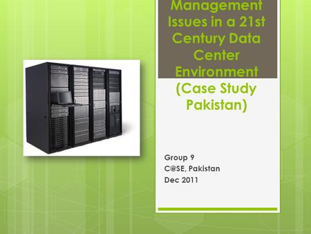 Management Issues in a 21st Century Data Center Environment (Case Study Pakistan) Group 9 Pakistan Dec 2011.