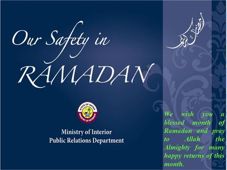 We wish you a blessed month of Ramadan and pray to Allah the Almighty for many happy returns of this month.