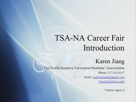 TSA-NA Career Fair Introduction Karen Jiang The North America Taiwanese Students' Association Phone: 217.819.6337