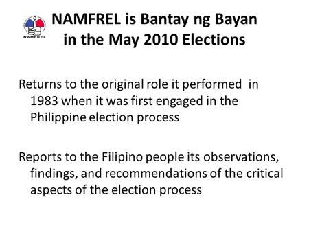 NAMFREL is Bantay ng Bayan in the May 2010 Elections Returns to the original role it performed in 1983 when it was first engaged in the Philippine election.