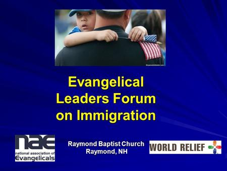 Evangelical Leaders Forum on Immigration Raymond Baptist Church Raymond, NH.