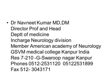 Dr Navneet Kumar MD,DM Director Prof and Head Deptt of medicine Incharge Neurology division Member American academy of Neurology GSVM medical college Kanpur.