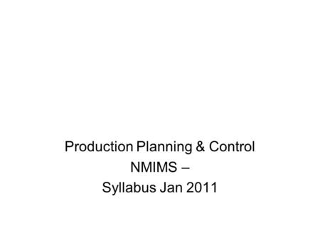 Production Planning & Control NMIMS – Syllabus Jan 2011.