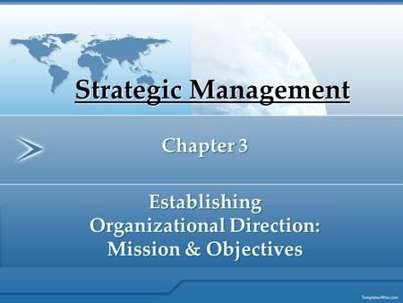 Strategic Management Chapter 3 Establishing Organizational Direction: Mission & Objectives.