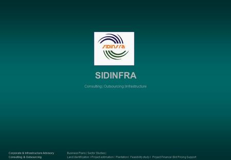 SIDINFRA Consulting | Outsourcing |Infrastructure Corporate & Infrastructure Advisory Consulting & Outsourcing Business Plans | Sector Studies | Land identification.