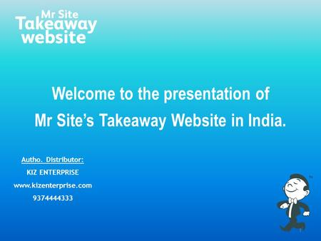 1 Welcome to the presentation of Mr Site's Takeaway Website in India. Autho. Distributor: KIZ ENTERPRISE www.kizenterprise.com 9374444333.