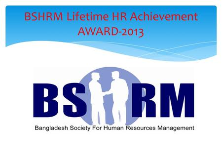 BSHRM Lifetime HR Achievement AWARD-2013. BSHRM Life Time HR Achievement Award 2013.