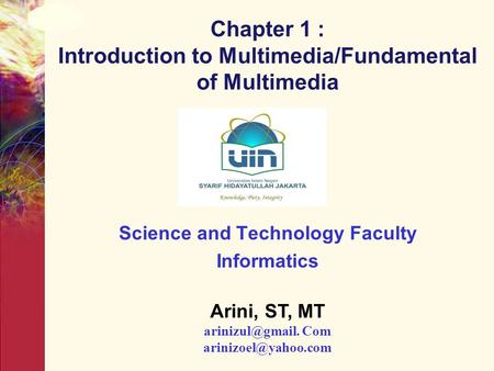 Chapter 1 : Introduction to Multimedia/Fundamental of Multimedia Science and Technology Faculty Informatics Arini, ST, MT Com