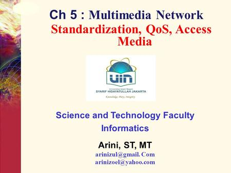 Ch 5 : Multimedia Network Standardization, QoS, Access Media Science and Technology Faculty Informatics Arini, ST, MT Com