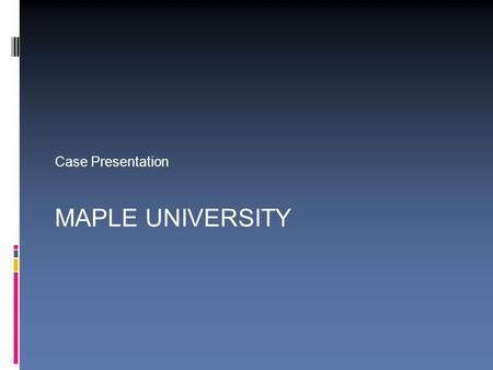 Case Presentation MAPLE UNIVERSITY. Agenda  Executive Summary  Mission Statement  External Analysis  SWOT  Financial Analysis  Strategic Alternatives.