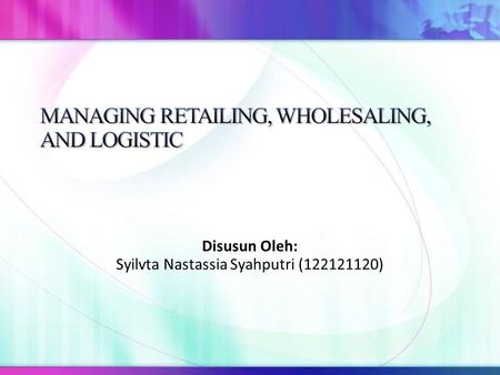 MANAGING RETAILING, WHOLESALING, AND LOGISTIC