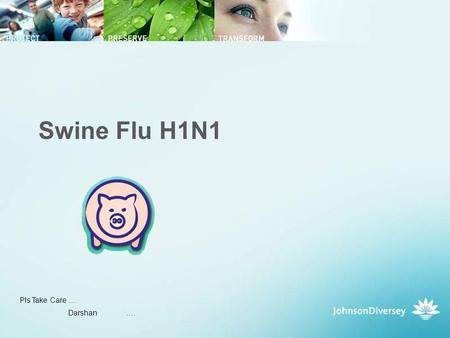 Swine Flu H1N1 Pls Take Care … Darshan ….. What is swine flu? Swine Influenza (swine flu) is a respiratory disease of pigs caused by Type A influenza.