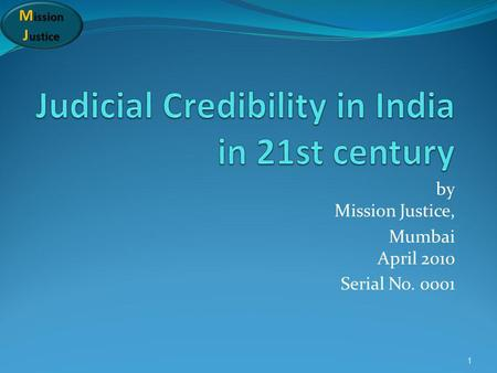 M ission J ustice by Mission Justice, Mumbai April 2010 Serial No. 0001 1.