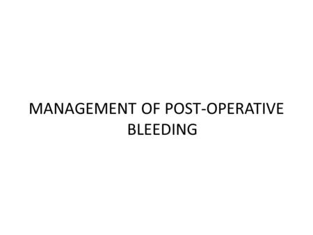 MANAGEMENT OF POST-OPERATIVE BLEEDING. Prolonged bleeding after dental extraction:  MC sign of hemorrhagic disease  Can be the way to first recognized.