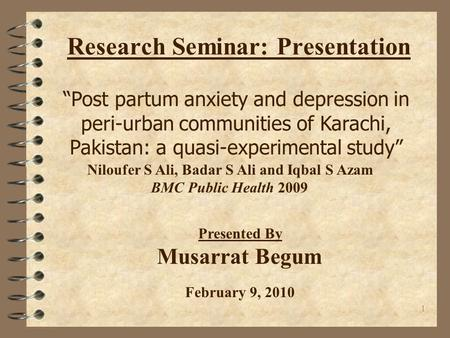 "1 Research Seminar: Presentation ""Post partum anxiety and depression in peri-urban communities of Karachi, Pakistan: a quasi-experimental study"" Niloufer."