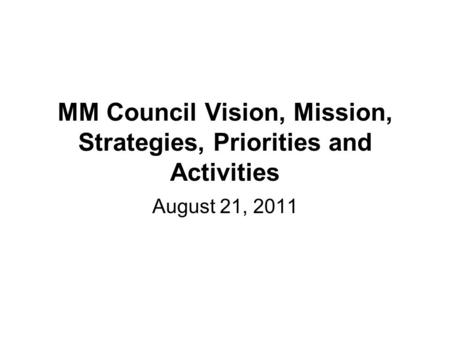 MM Council Vision, Mission, Strategies, Priorities and Activities August 21, 2011.
