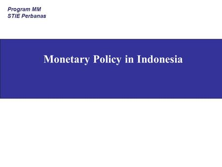 Monetary Policy in Indonesia Program MM STIE Perbanas.