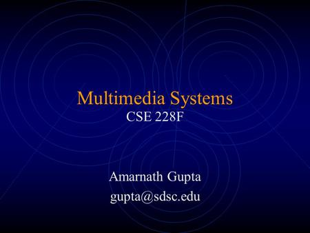Multimedia Systems CSE 228F Amarnath Gupta
