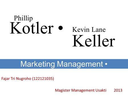 Kotler Phillip Kevin Lane Marketing Management Keller Fajar Tri Nugroho (122121035) Magister Management Usakti 2013.