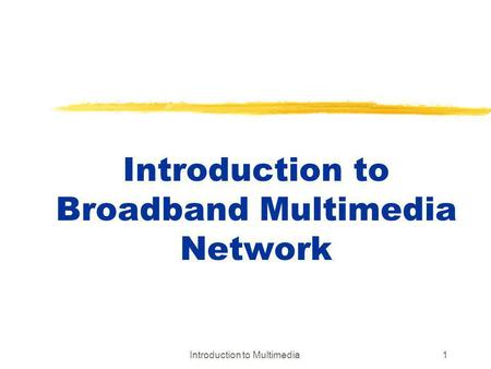 Introduction to Broadband Multimedia <strong>Network</strong>