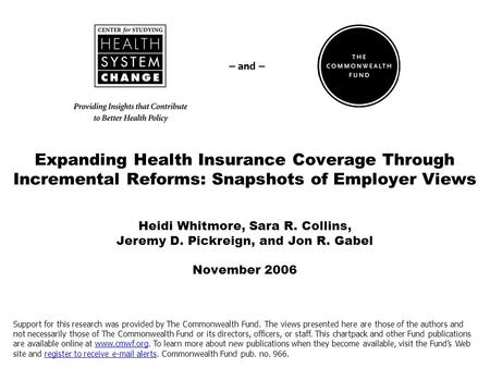 Expanding Health Insurance Coverage Through Incremental Reforms: Snapshots of Employer Views Heidi Whitmore, Sara R. Collins, Jeremy D. Pickreign, and.