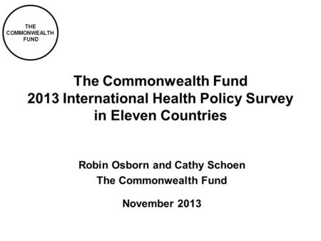 THE COMMONWEALTH FUND The Commonwealth Fund 2013 International Health Policy Survey in Eleven Countries Robin Osborn and Cathy Schoen The Commonwealth.