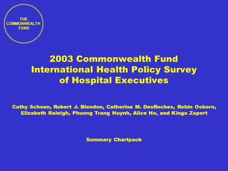 THE COMMONWEALTH FUND 2003 Commonwealth Fund International Health Policy Survey of Hospital Executives Summary Chartpack Cathy Schoen, Robert J. Blendon,