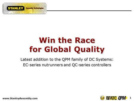 Latest addition to the QPM family of DC Systems: EC-series nutrunners and QC-series controllers 1 www.StanleyAssembly.com.