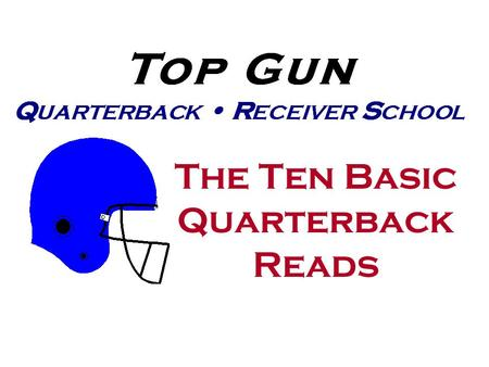 The Ten Basic Quarterback Reads. Basic Coverages Cover 3 Zone Cover 3 Zone Cover 2 Zone Cover 2 Zone Quarters Quarters Cover 1 Free Man Cover 1 Free Man.