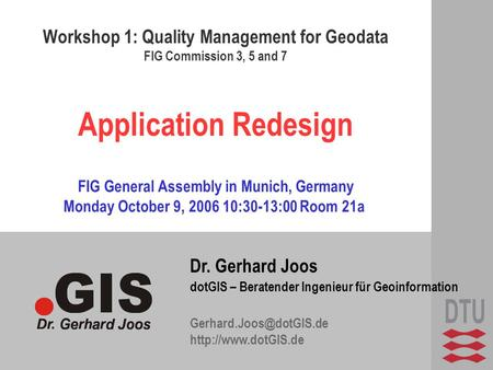 Dr. Gerhard Joos dotGIS – Beratender Ingenieur für Geoinformation  Application Redesign Workshop 1: Quality.