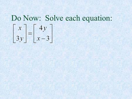 Do Now: Solve each equation:. Workbook page 21 1)yes; 7 x 3 3) yes; 2 x 6 5) yes; 1 x 1 7) 9) 11) 13)