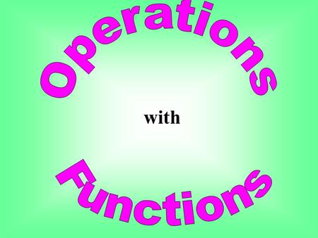 with Function Operations Addition: Subtraction: Multiplication: Division: