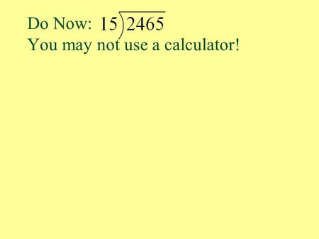 Do Now: You may not use a calculator!. Dividing Polynomials.