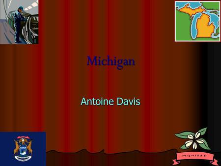 Michigan Antoine Davis. States that border Michigan States that border Michigan Wisconsin, Wisconsin, Indiana Indiana Ohio Ohio.