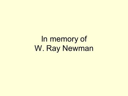 In memory of W. Ray Newman Ray's obituary: W. Ray Newman was born in Oklahoma City on October 27, 1935. He was the second of three sons born to R.W.