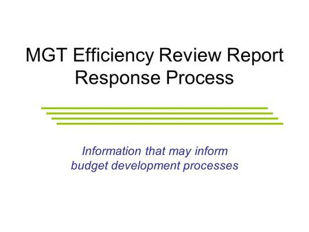 MGT Efficiency Review Report Response Process Information that may inform budget development processes.