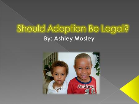 Please Adopt Me  People have a genuine love for children.  A couple with two or more children of the same sex.  A couple with only one child.  A.