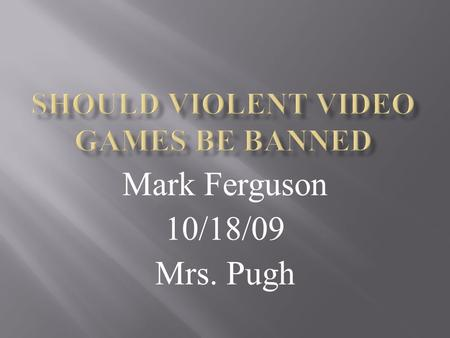 Mark Ferguson 10/18/09 Mrs. Pugh.  Computer and video games are rated by the Entertainment Software Rating Board(ESRB), whose system includes age recommendations.